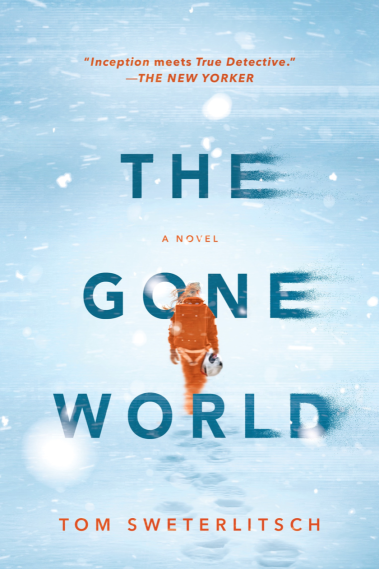 'The Gone World' (2018) by Tom Sweterlitsch.